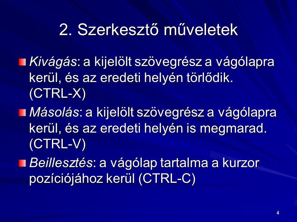 2. Szerkesztő műveletek Kivágás: a kijelölt szövegrész a vágólapra kerül, és az eredeti helyén törlődik. (CTRL-X)