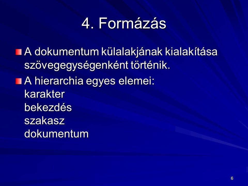 4. Formázás A dokumentum külalakjának kialakítása szövegegységenként történik.