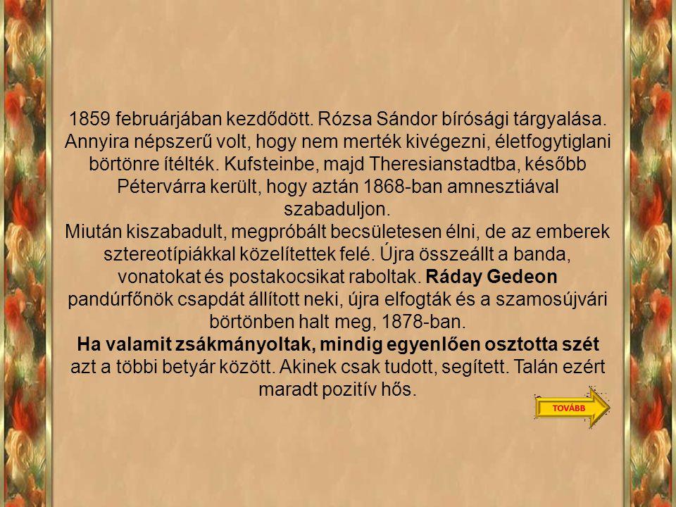 1859 februárjában kezdődött. Rózsa Sándor bírósági tárgyalása