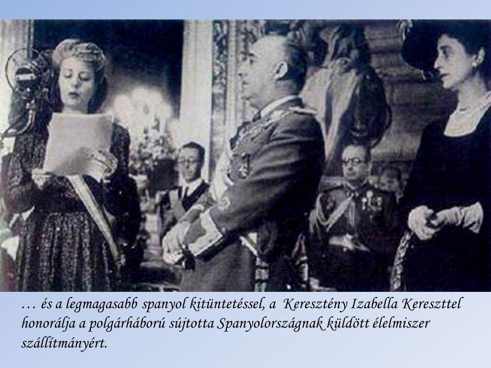 … és a legmagasabb spanyol kitüntetéssel, a Keresztény Izabella Kereszttel honorálja a polgárháború sújtotta Spanyolországnak küldött élelmiszer szállítmányért.