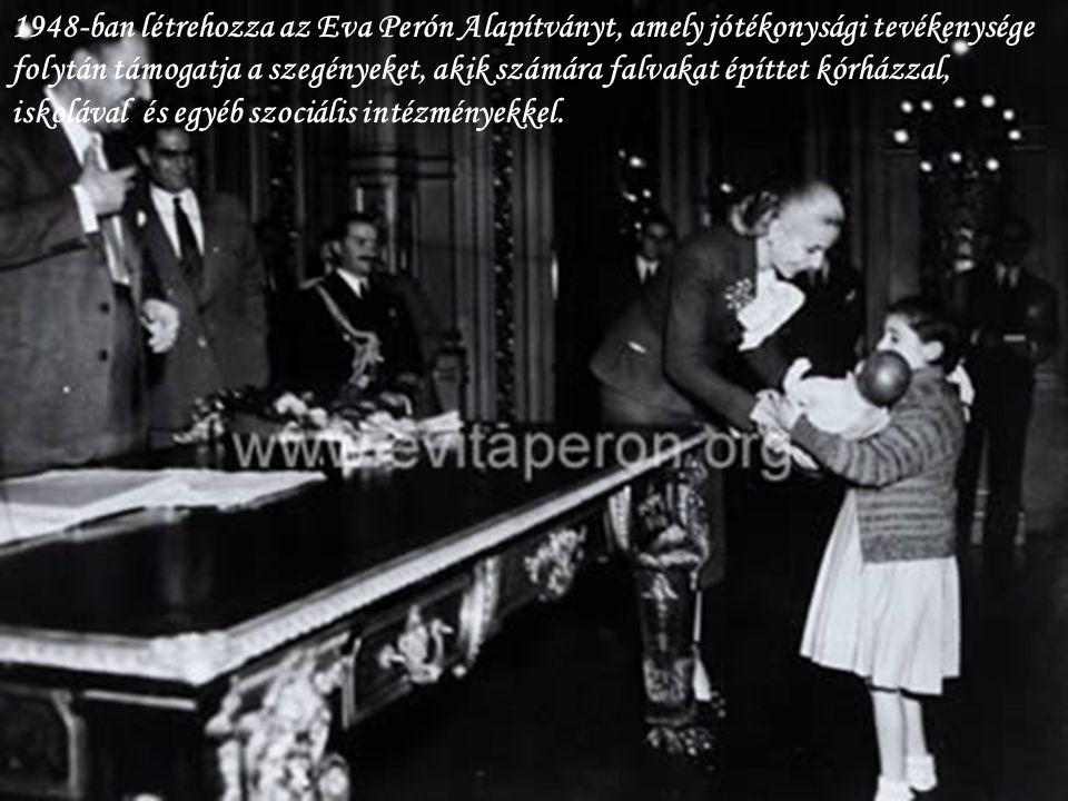 1948-ban létrehozza az Eva Perón Alapítványt, amely jótékonysági tevékenysége