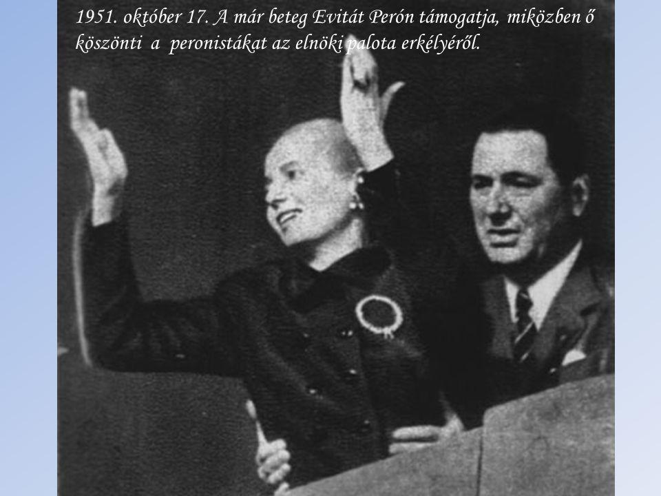 1951. október 17. A már beteg Evitát Perón támogatja, miközben ő