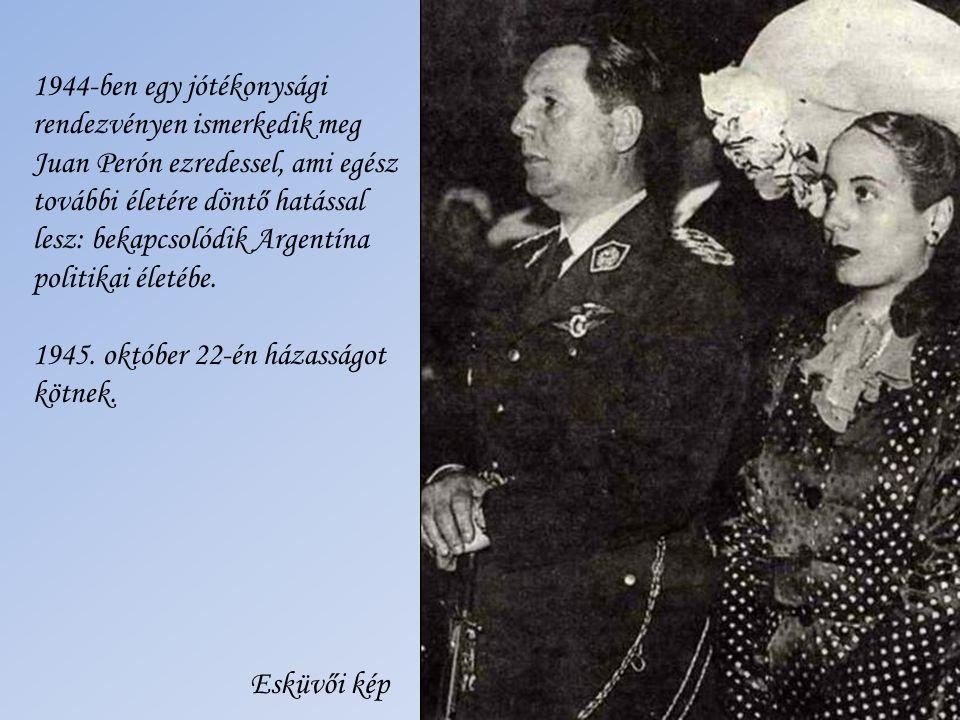 1944-ben egy jótékonysági rendezvényen ismerkedik meg. Juan Perón ezredessel, ami egész. további életére döntő hatással.