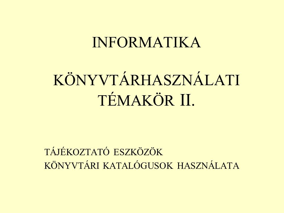 INFORMATIKA KÖNYVTÁRHASZNÁLATI TÉMAKÖR II.