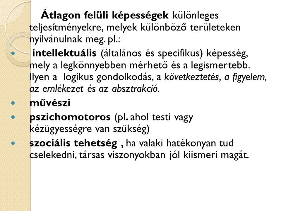 Átlagon felüli képességek különleges teljesítményekre, melyek különböző területeken nyilvánulnak meg. pl.: