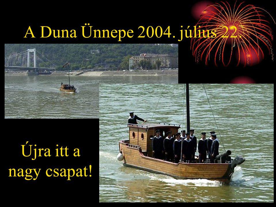 A Duna Ünnepe 2004. július 22. Újra itt a nagy csapat!