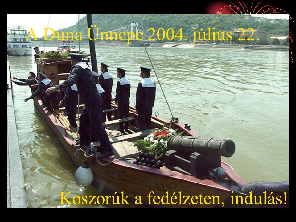 A Duna Ünnepe 2004. július 22. Koszorúk a fedélzeten, indulás!