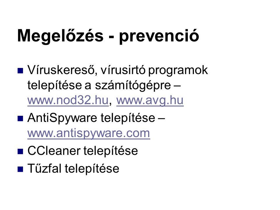 Megelőzés - prevenció Víruskereső, vírusirtó programok telepítése a számítógépre – www.nod32.hu, www.avg.hu.