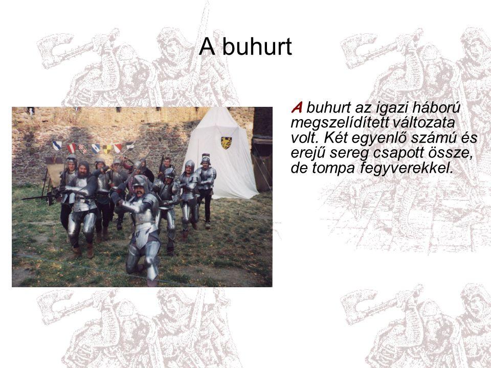 A buhurt A buhurt az igazi háború megszelídített változata volt.