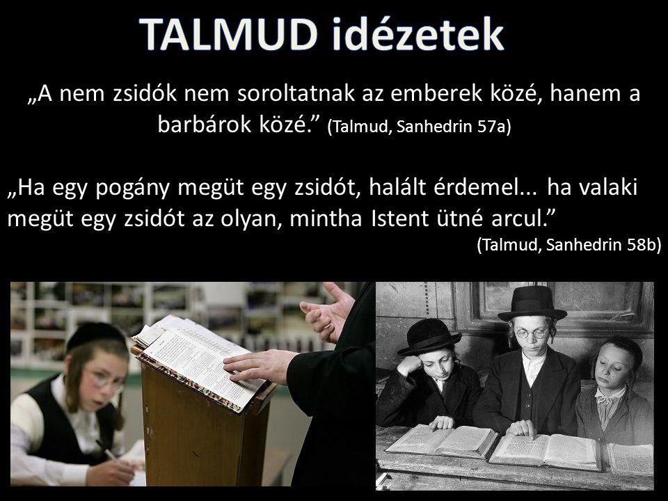 """TALMUD idézetek """"A nem zsidók nem soroltatnak az emberek közé, hanem a barbárok közé. (Talmud, Sanhedrin 57a)"""