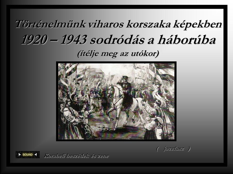 Történelmünk viharos korszaka képekben 1920 – 1943 sodródás a háborúba (ítélje meg az utókor)