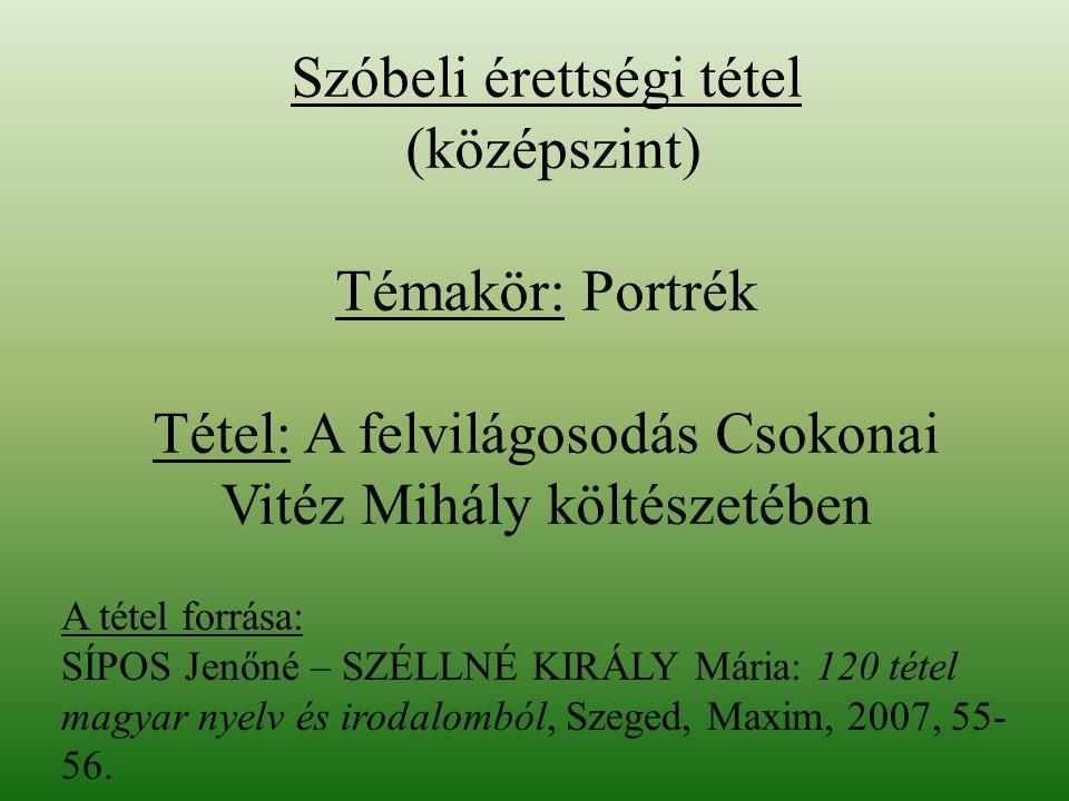 Szóbeli érettségi tétel (középszint) Témakör: Portrék Tétel: A felvilágosodás Csokonai Vitéz Mihály költészetében
