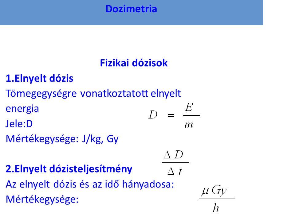 Dozimetria Fizikai dózisok. 1.Elnyelt dózis. Tömegegységre vonatkoztatott elnyelt. energia. Jele:D.