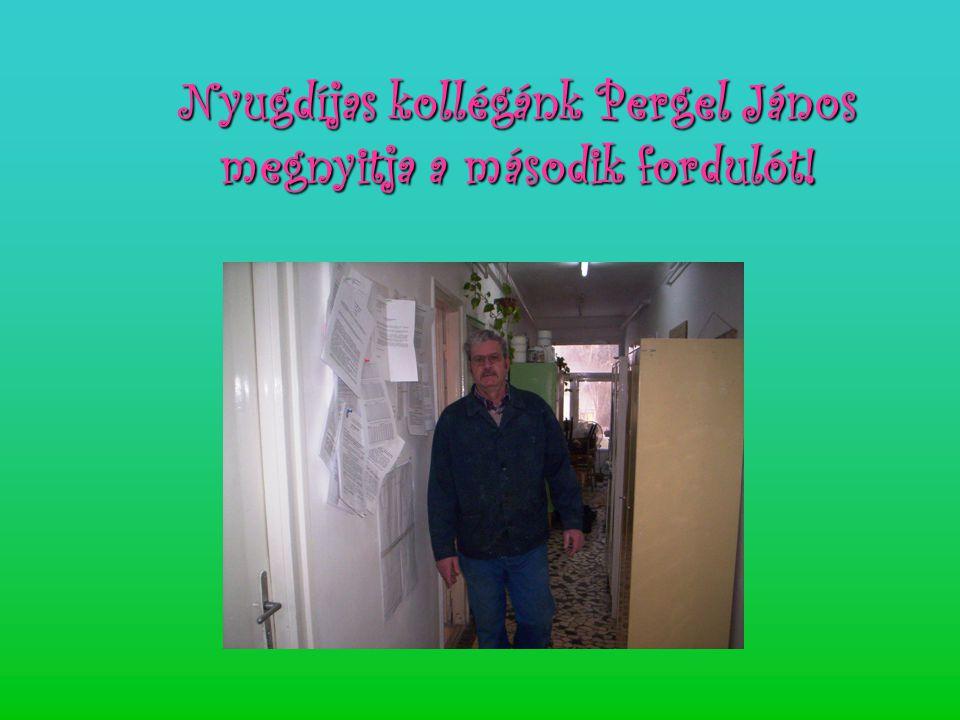 Nyugdíjas kollégánk Pergel János megnyitja a második fordulót!