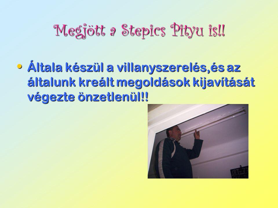 Megjött a Stepics Pityu is!!