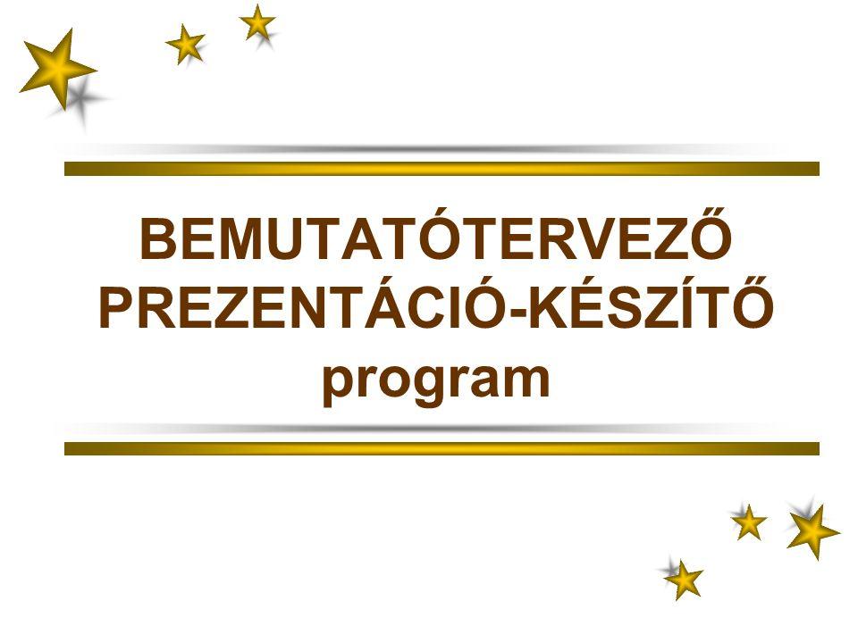 BEMUTATÓTERVEZŐ PREZENTÁCIÓ-KÉSZÍTŐ program