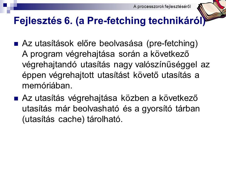 Fejlesztés 6. (a Pre-fetching technikáról)