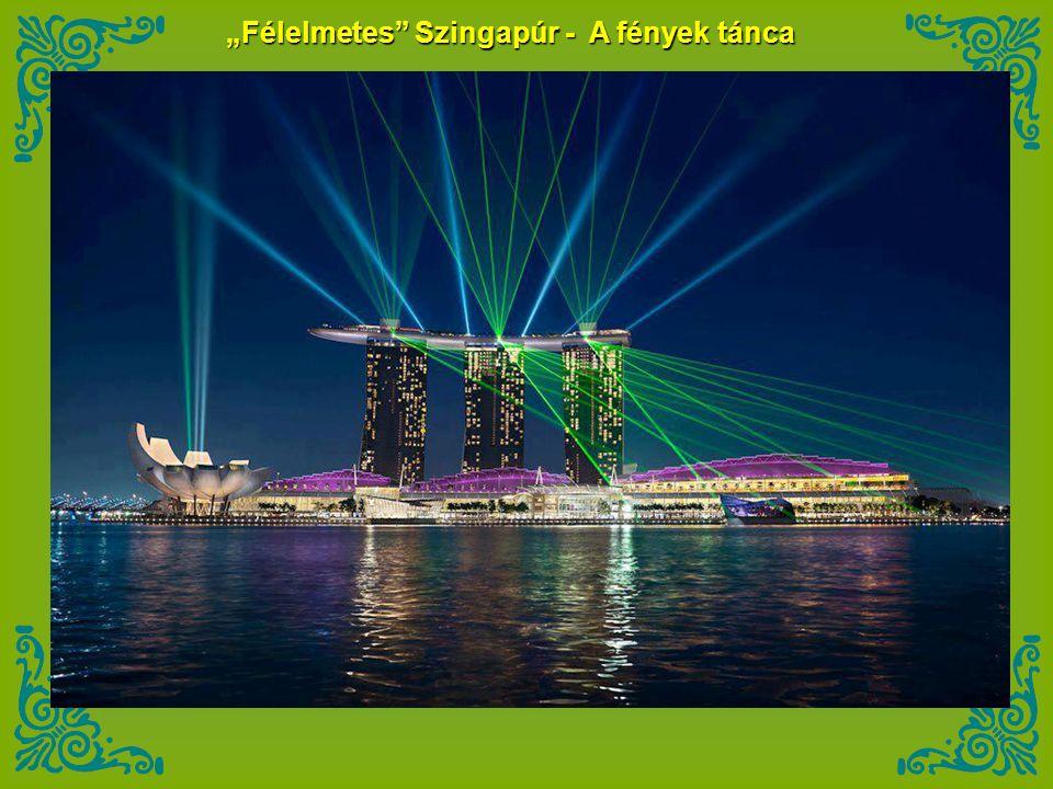 """""""Félelmetes Szingapúr - A fények tánca"""