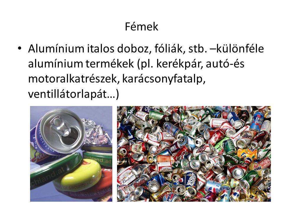 Fémek Alumínium italos doboz, fóliák, stb. –különféle alumínium termékek (pl.