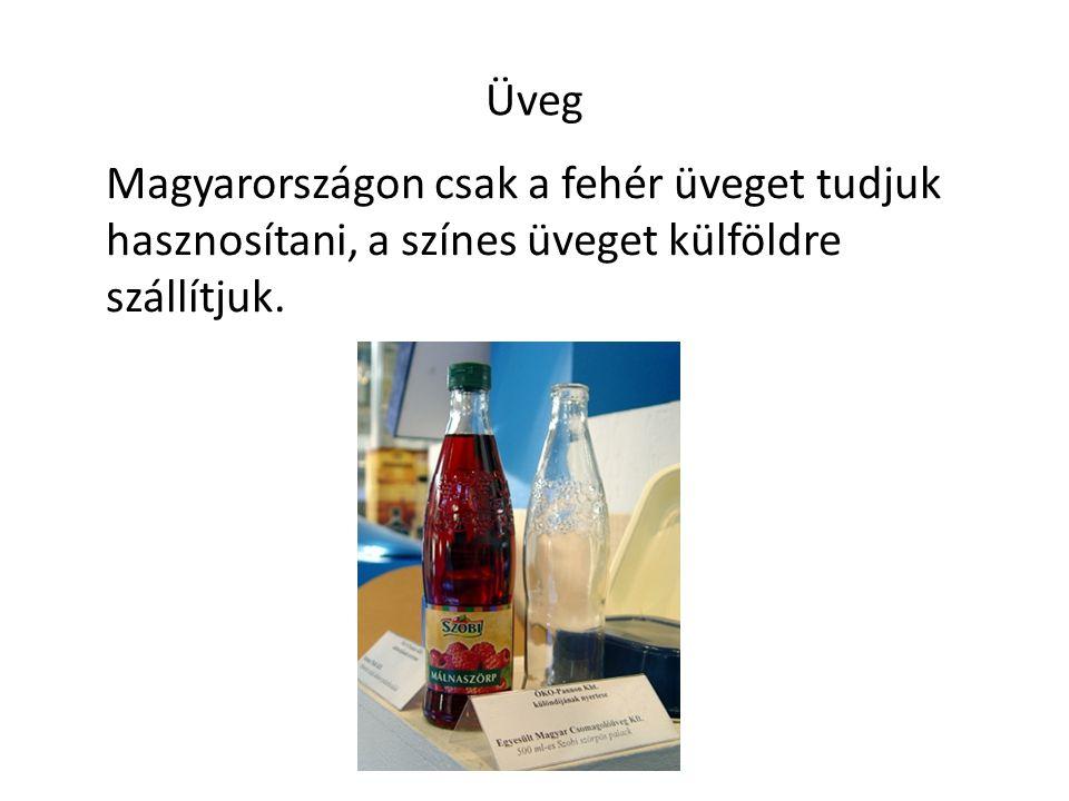 Üveg Magyarországon csak a fehér üveget tudjuk hasznosítani, a színes üveget külföldre szállítjuk.