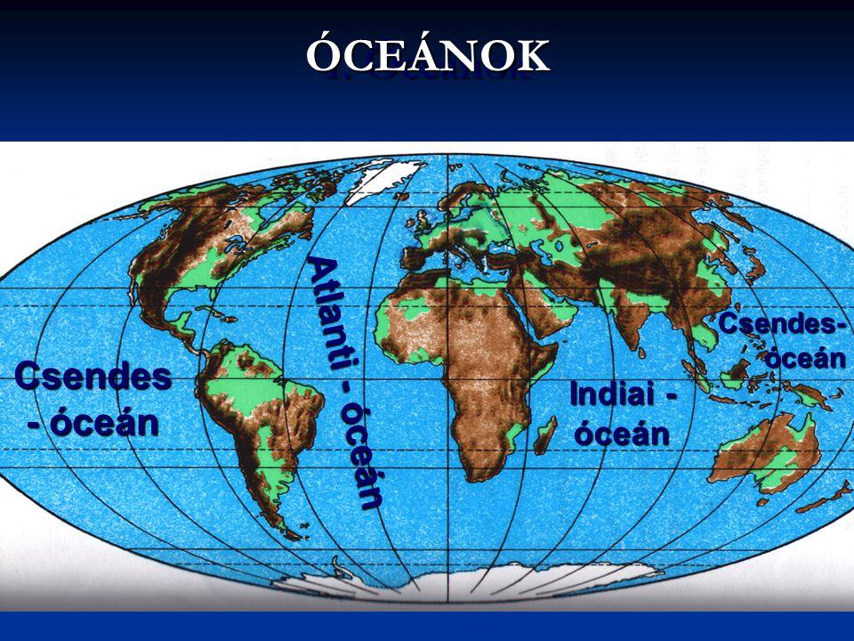 ÓCEÁNOK I. Óceánok Atlanti - óceán Csendes- óceán Indiai - óceán