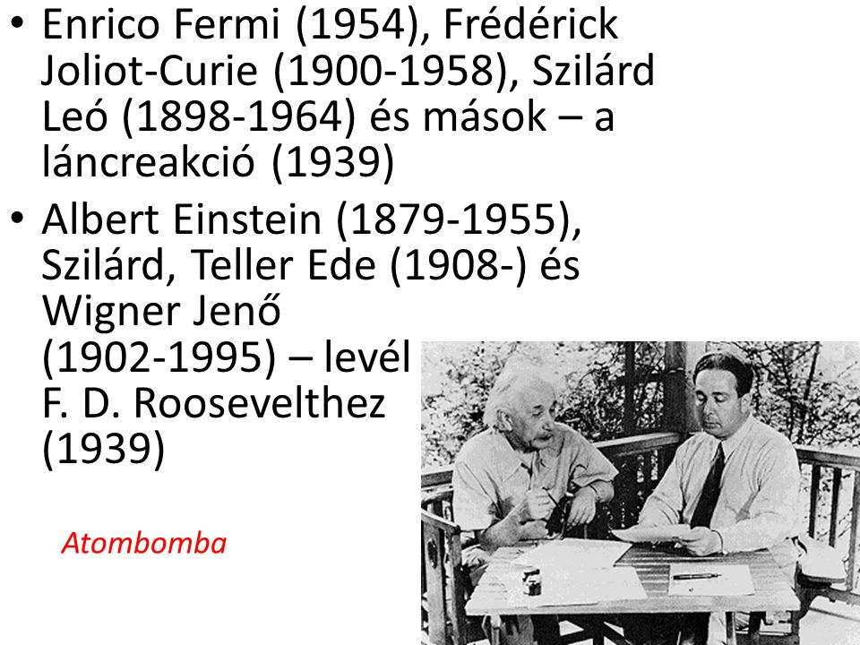 Enrico Fermi (1954), Frédérick Joliot-Curie (1900-1958), Szilárd Leó (1898-1964) és mások – a láncreakció (1939)