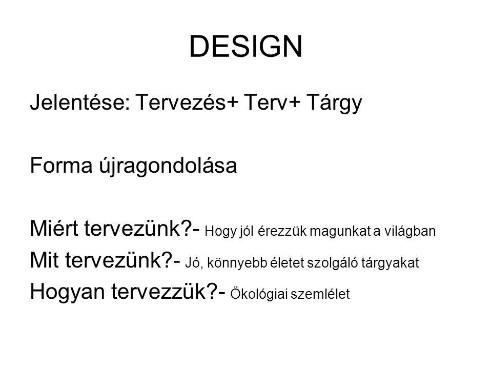 DESIGN Jelentése: Tervezés+ Terv+ Tárgy Forma újragondolása
