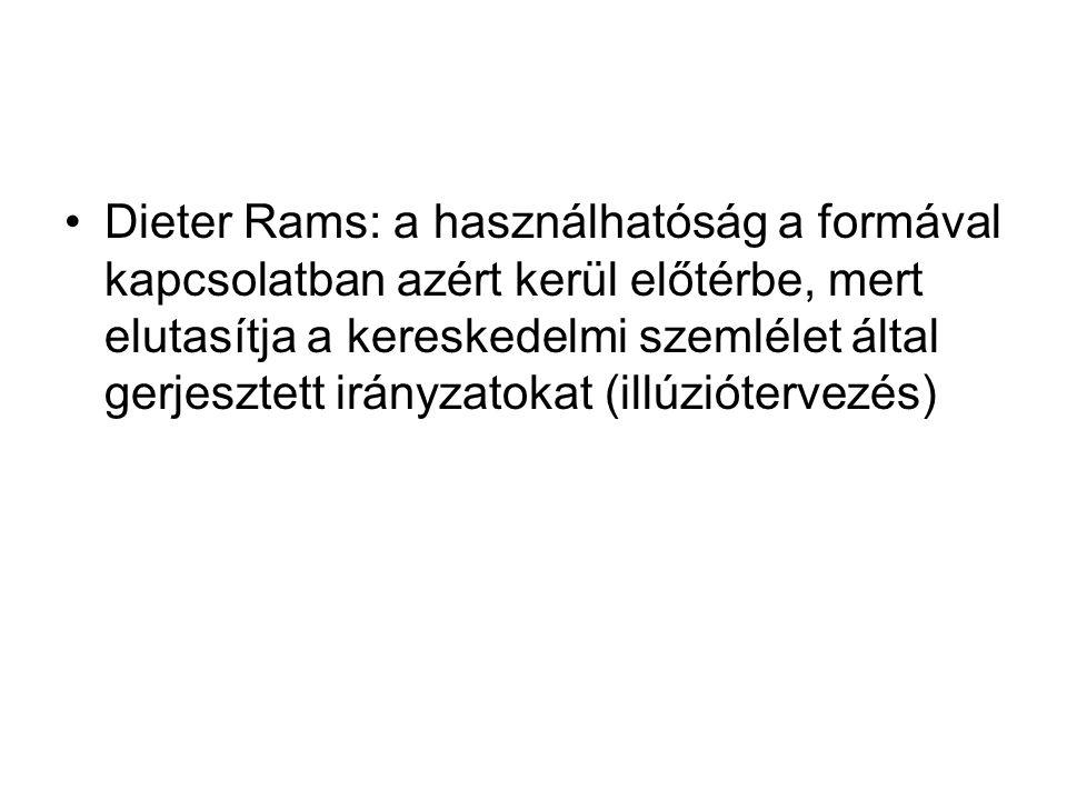 Dieter Rams: a használhatóság a formával kapcsolatban azért kerül előtérbe, mert elutasítja a kereskedelmi szemlélet által gerjesztett irányzatokat (illúziótervezés)
