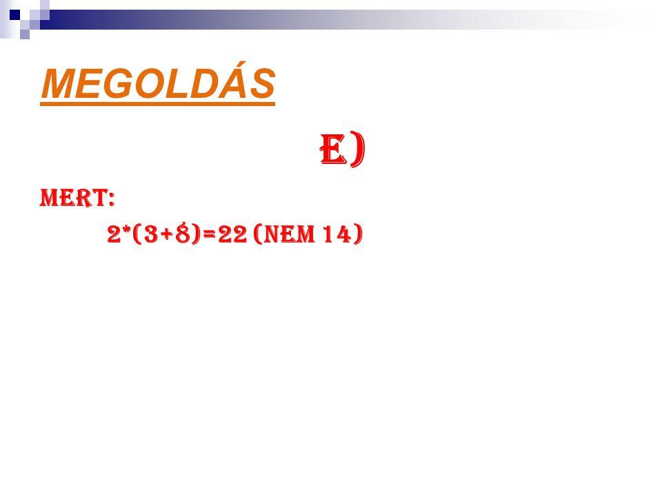 MEGOLDÁS E) MERT: 2*(3+8)=22 (nem 14)