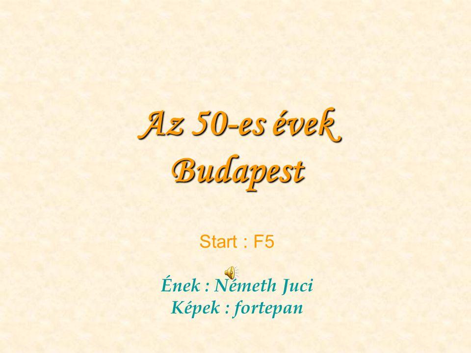 Start : F5 Ének : Németh Juci Képek : fortepan