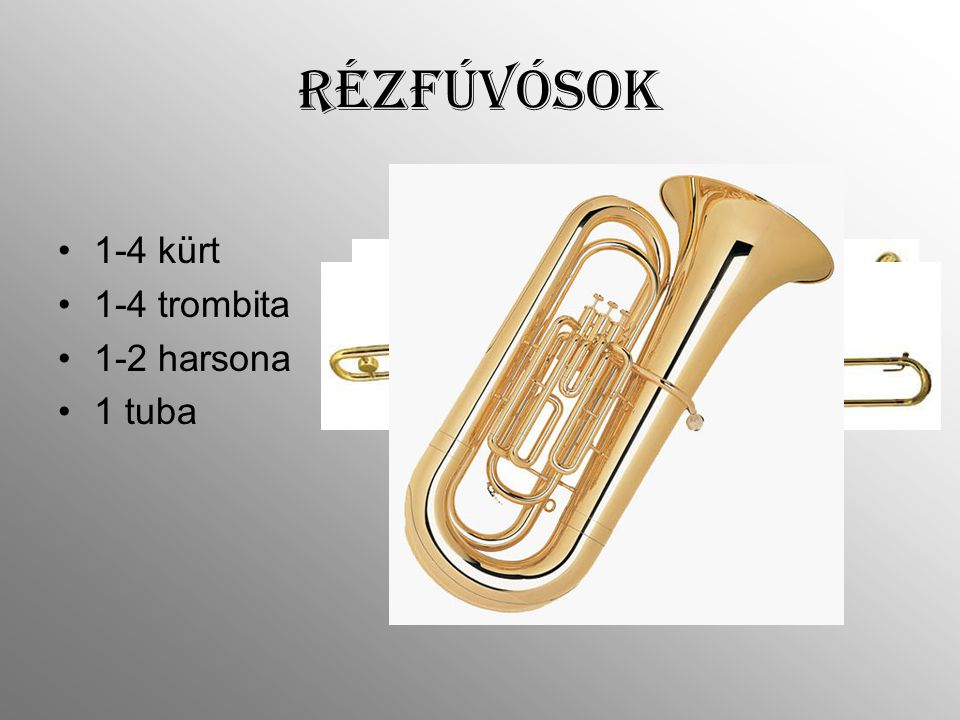 Rézfúvósok 1-4 kürt 1-4 trombita 1-2 harsona 1 tuba