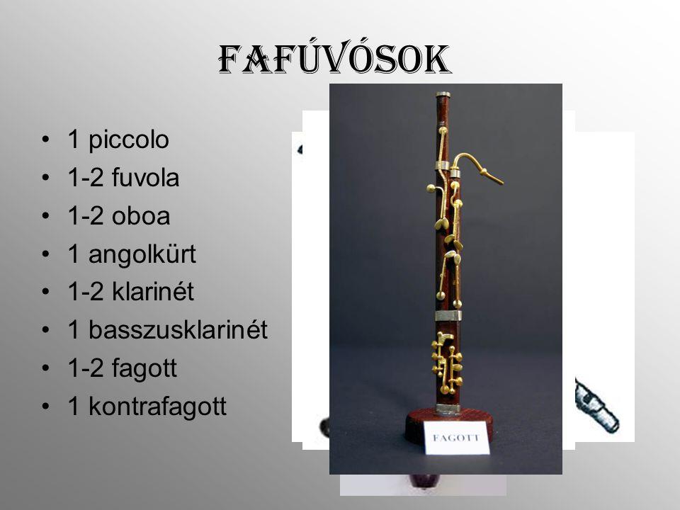 fafúvósok 1 piccolo 1-2 fuvola 1-2 oboa 1 angolkürt 1-2 klarinét