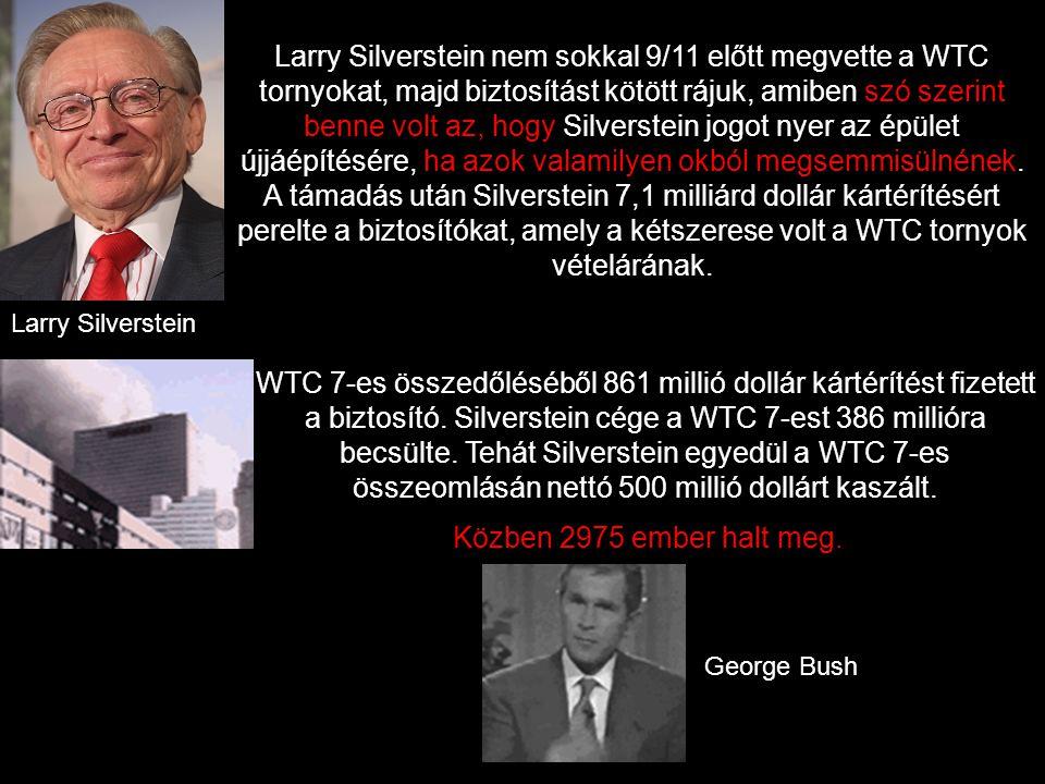 Larry Silverstein nem sokkal 9/11 előtt megvette a WTC tornyokat, majd biztosítást kötött rájuk, amiben szó szerint benne volt az, hogy Silverstein jogot nyer az épület újjáépítésére, ha azok valamilyen okból megsemmisülnének. A támadás után Silverstein 7,1 milliárd dollár kártérítésért perelte a biztosítókat, amely a kétszerese volt a WTC tornyok vételárának.