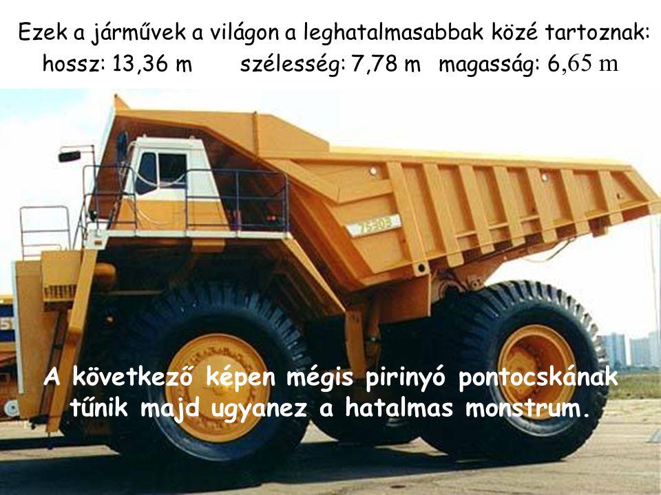 Ezek a járművek a világon a leghatalmasabbak közé tartoznak: hossz: 13,36 m szélesség: 7,78 m magasság: 6,65 m