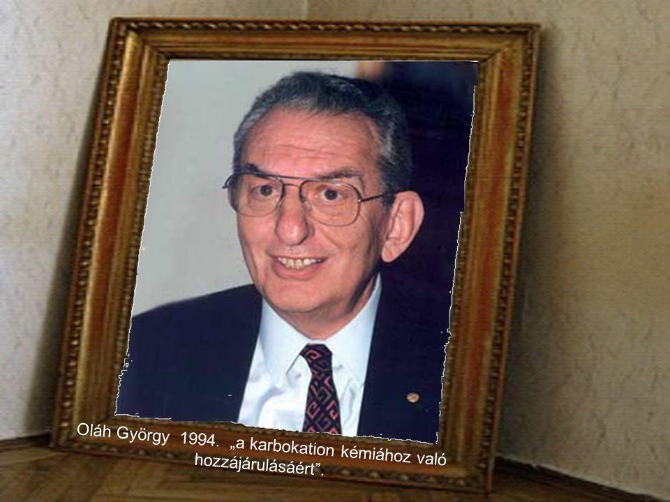 """Oláh György 1994. """"a karbokation kémiához való hozzájárulásáért ."""