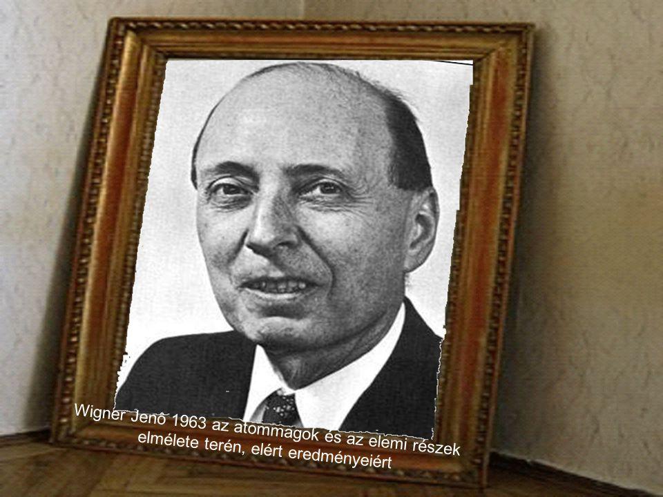 Wigner Jenô 1963 az atommagok és az elemi részek elmélete terén, elért eredményeiért