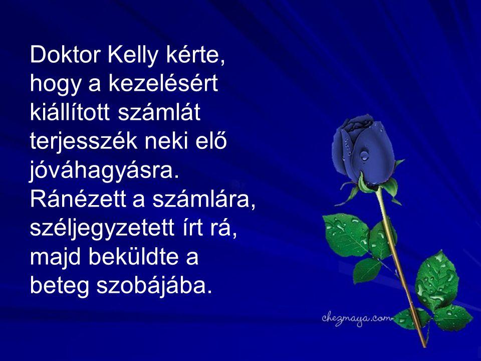 Doktor Kelly kérte, hogy a kezelésért kiállított számlát terjesszék neki elő jóváhagyásra.