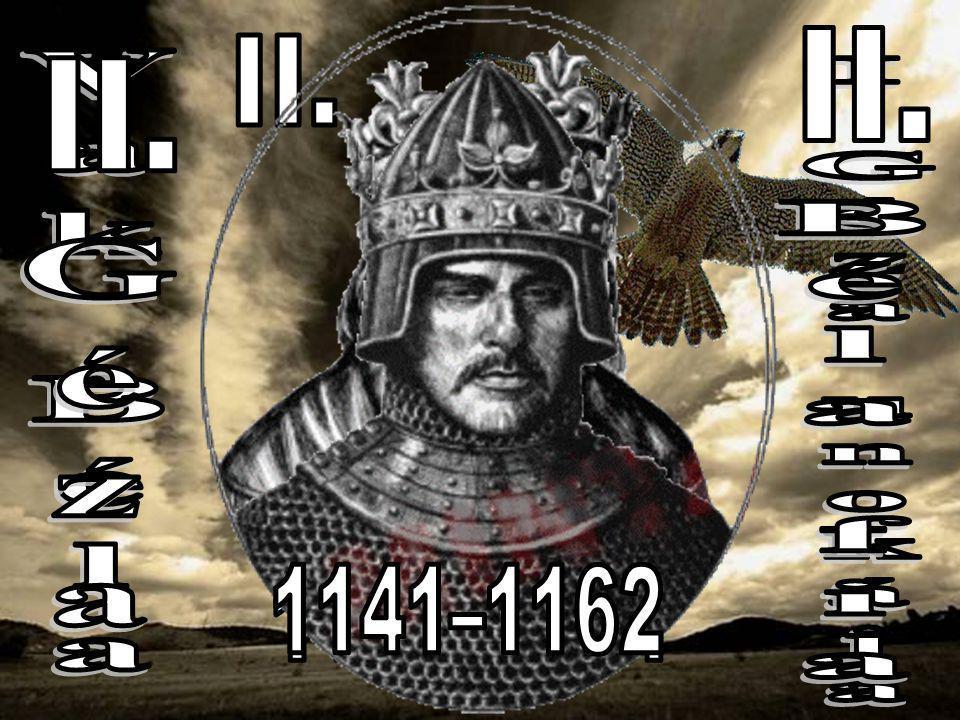 II. II. II. Vak Béla I Géza unokája Géza Béla fia 1141–1162 1131–1141