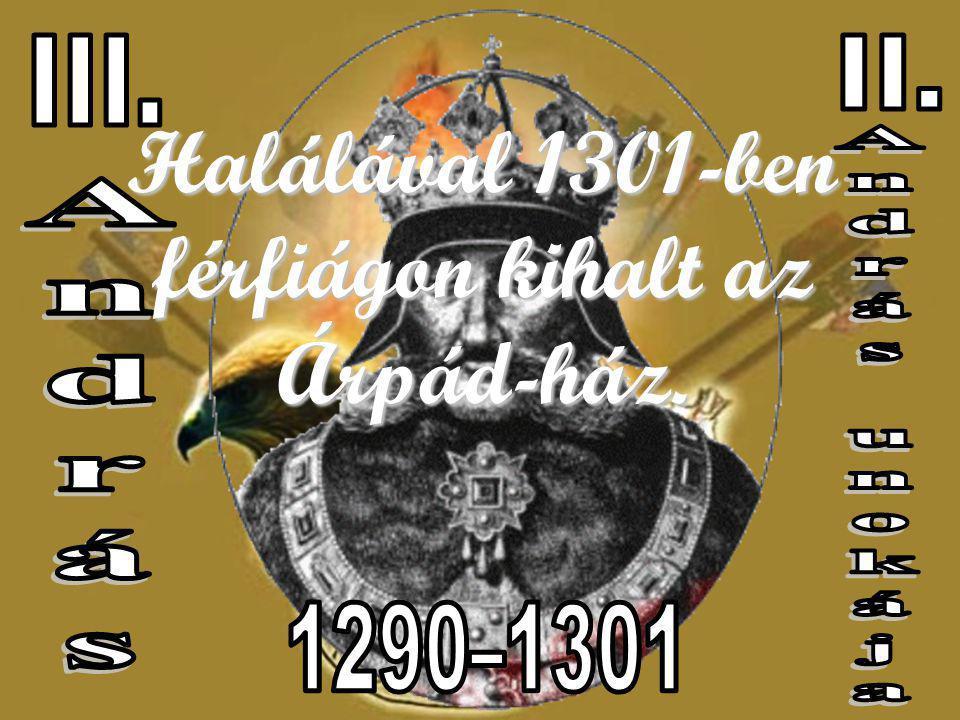 Halálával 1301-ben férfiágon kihalt az Árpád-ház.