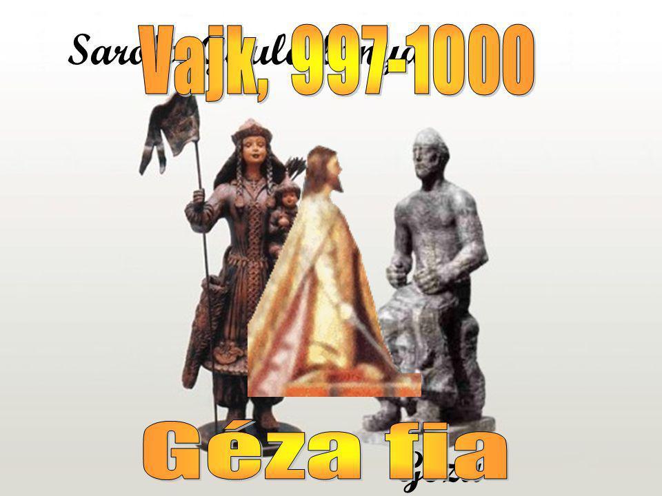 Sarolt, Gyula lánya Vajk, 997-1000 Géza fia Géza