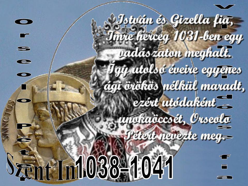 István és Gizella fia, Imre herceg 1031-ben egy vadászaton meghalt.
