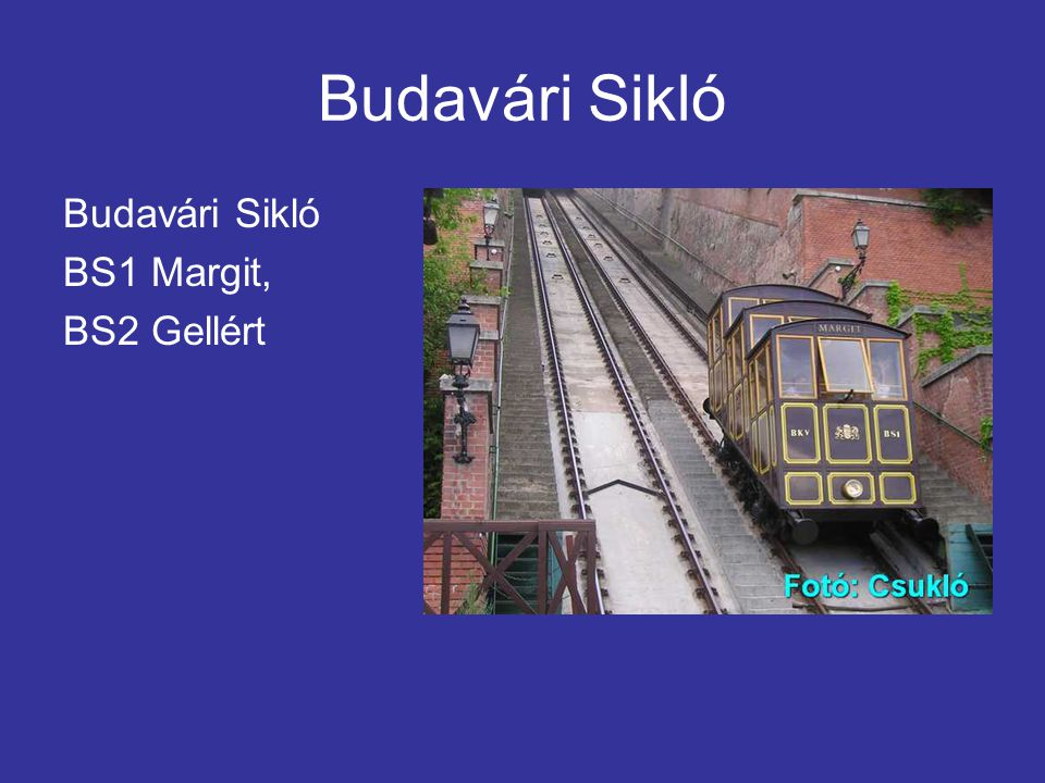 Budavári Sikló Budavári Sikló BS1 Margit, BS2 Gellért
