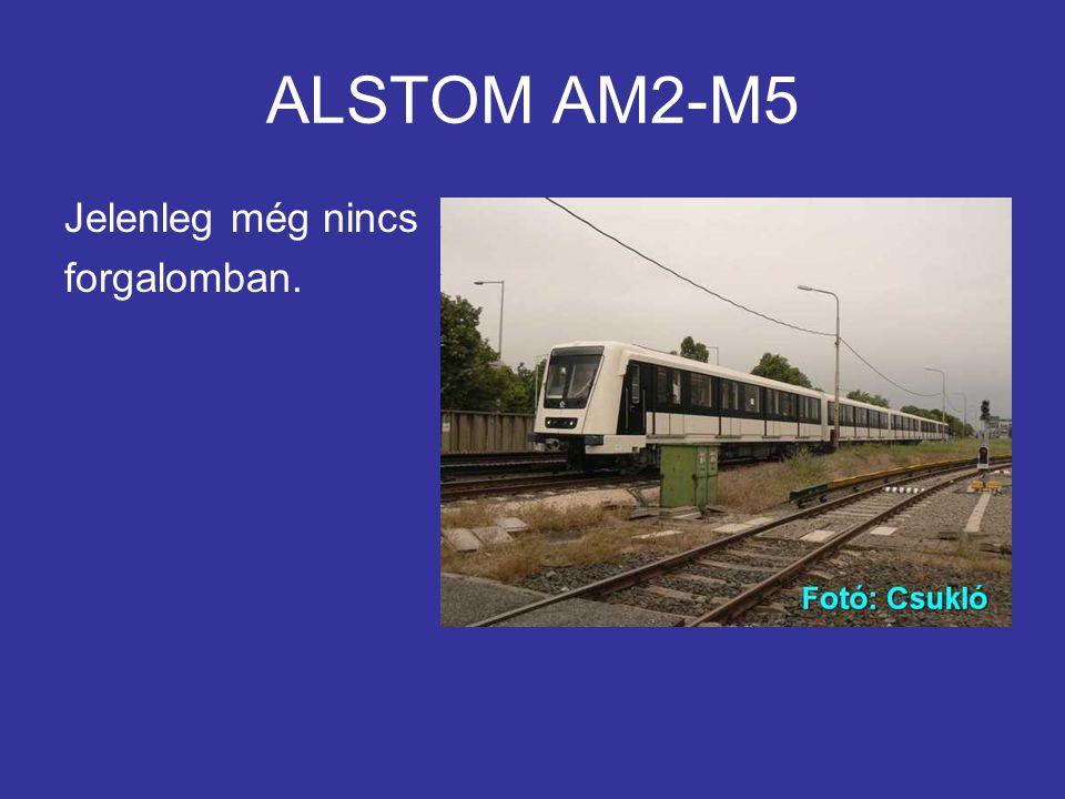 ALSTOM AM2-M5 Jelenleg még nincs forgalomban.