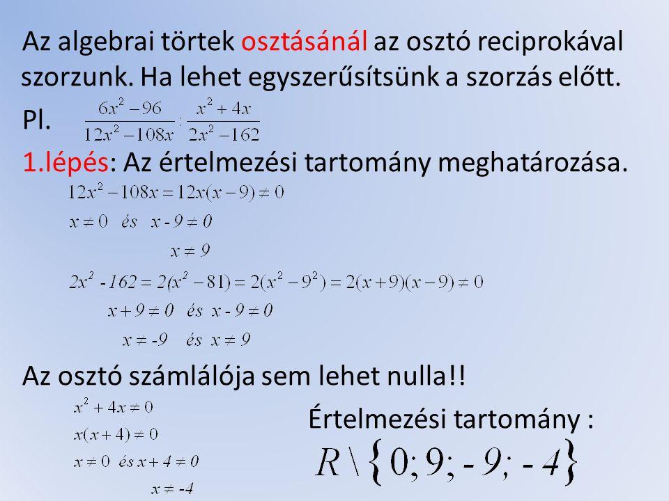Az algebrai törtek osztásánál az osztó reciprokával szorzunk
