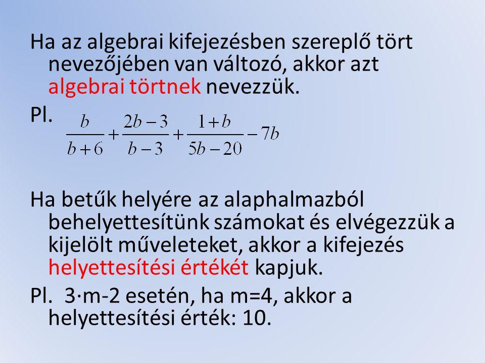 Ha az algebrai kifejezésben szereplő tört nevezőjében van változó, akkor azt algebrai törtnek nevezzük.