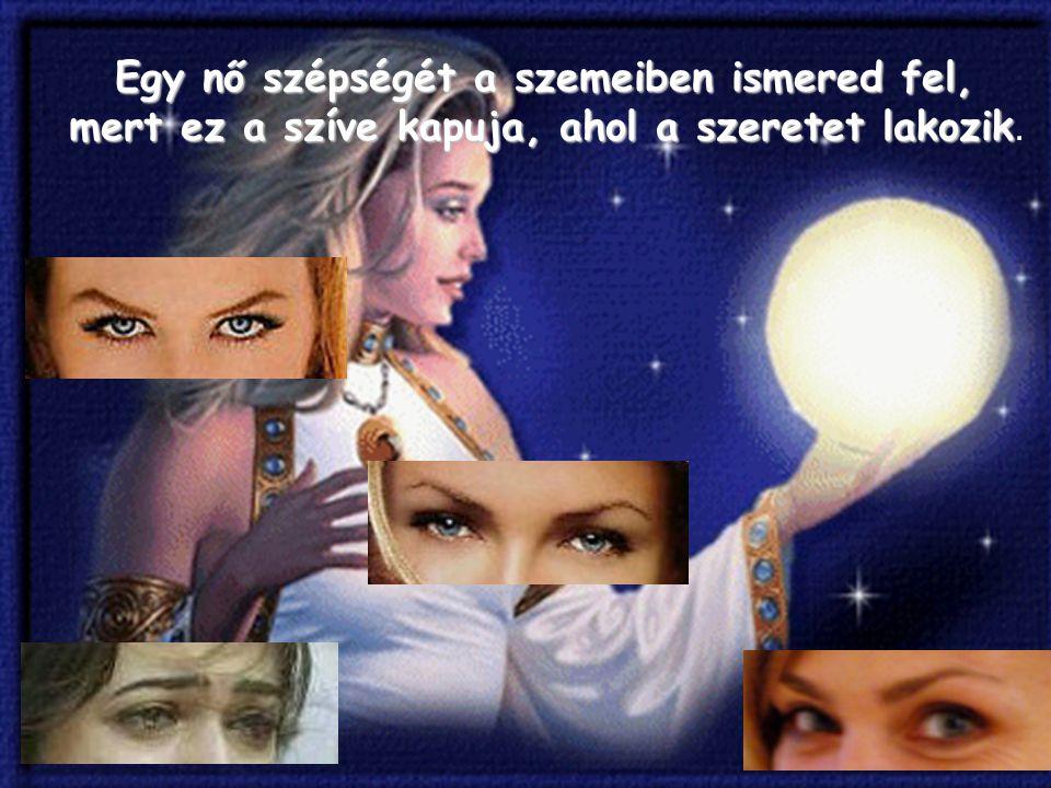 Egy nő szépségét a szemeiben ismered fel,