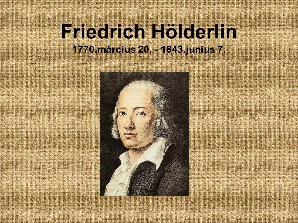 Friedrich Hölderlin 1770.március 20. - 1843.június 7.
