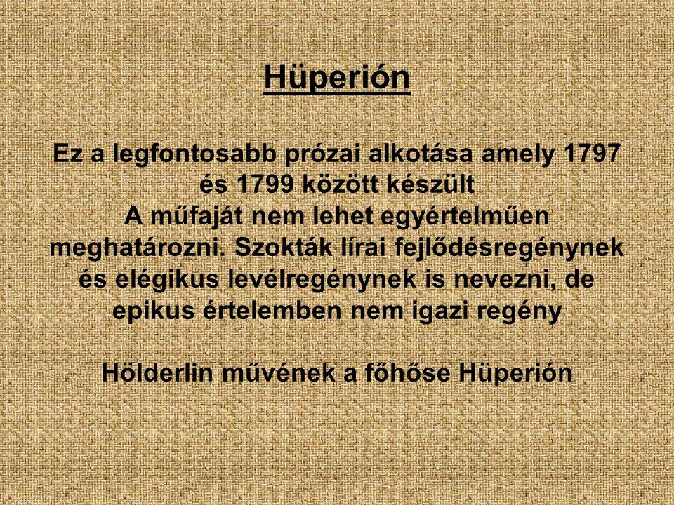 Hüperión Ez a legfontosabb prózai alkotása amely 1797 és 1799 között készült A műfaját nem lehet egyértelműen meghatározni.
