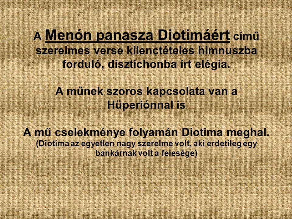 A Menón panasza Diotimáért című szerelmes verse kilenctételes himnuszba forduló, disztichonba írt elégia.