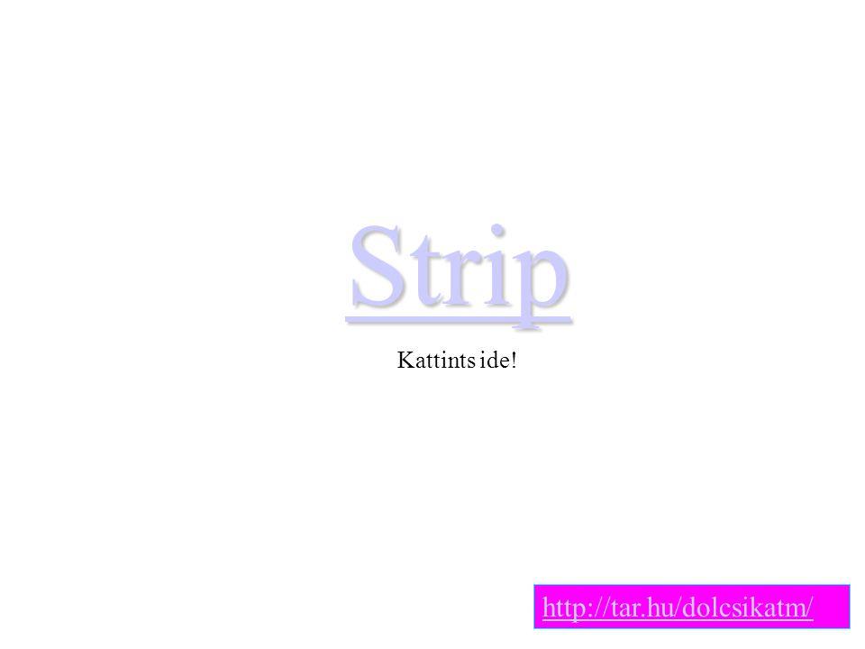 Strip Kattints ide! http://tar.hu/dolcsikatm/